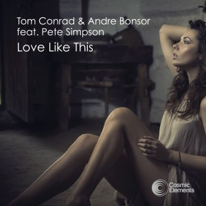 Tom Conrad & Andre Bonsor feat. Pete Simpson 'Love Like This' [2015]