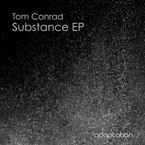 Tom Conrad – Substance EP [2015]