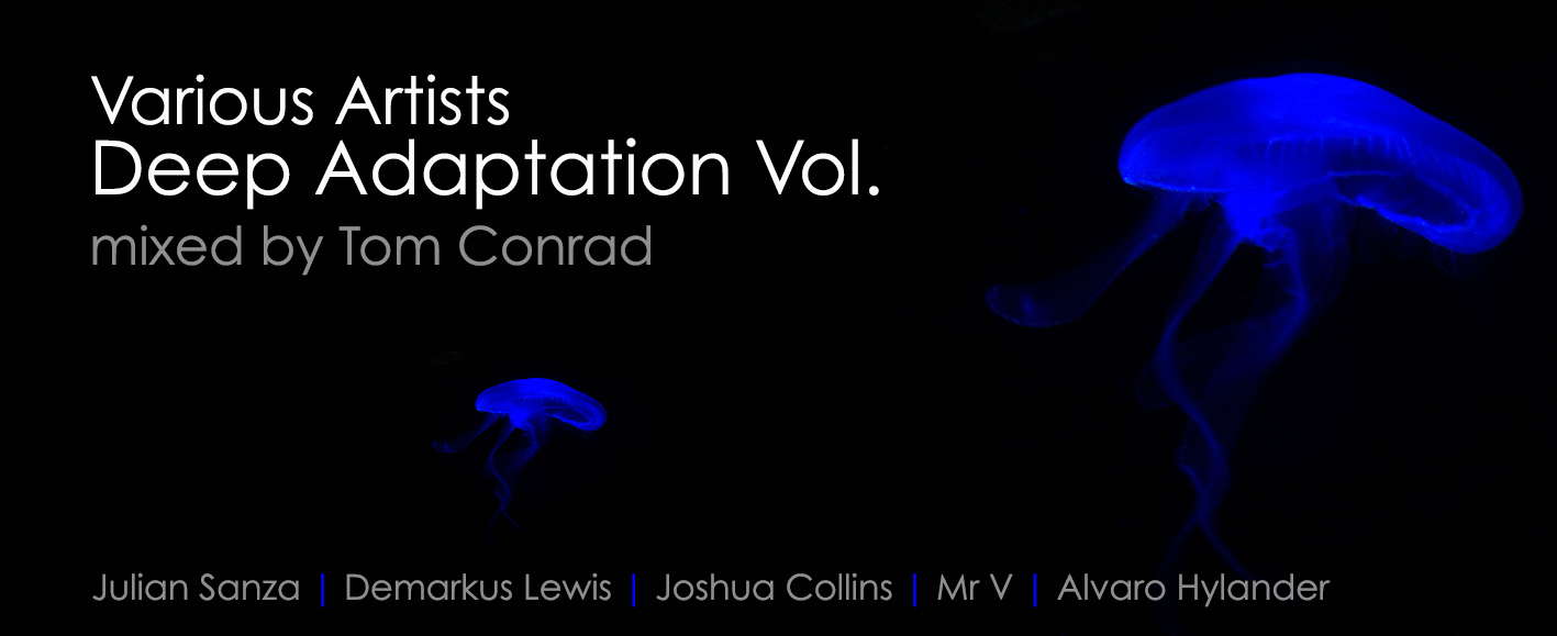 New Release – Various Artists 'Deep Adaptation Vol.1' (Mixed By Tom Conrad)