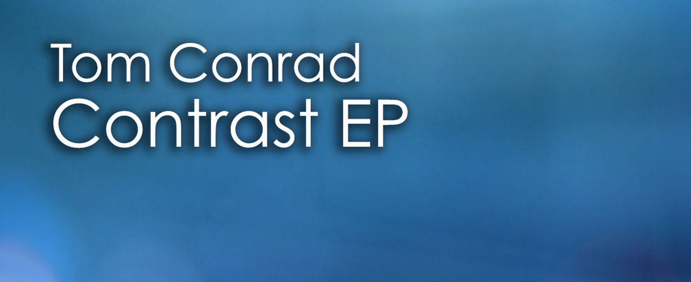 NEW RELEASE – Tom Conrad 'Contrast EP'