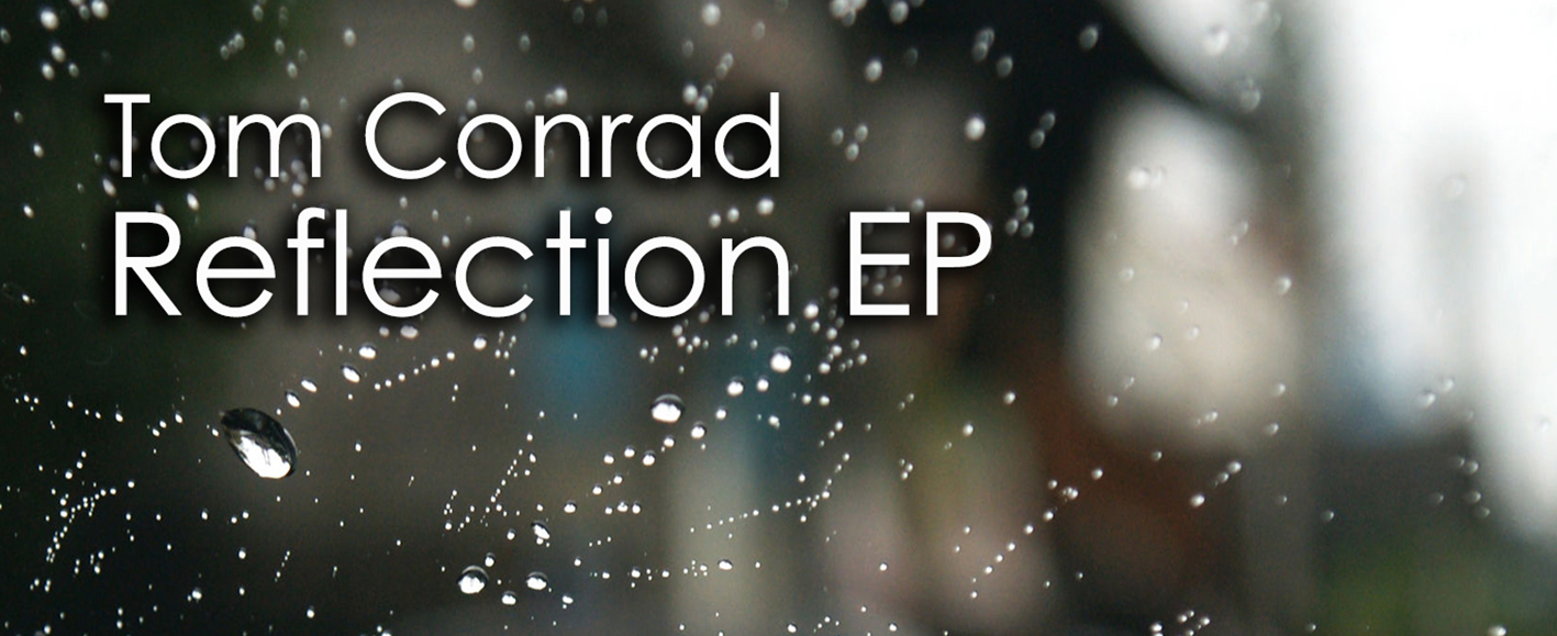 NEW RELEASE – Tom Conrad 'Reflection EP'