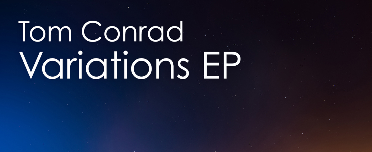 NEW RELEASE – Tom Conrad 'Variations EP'