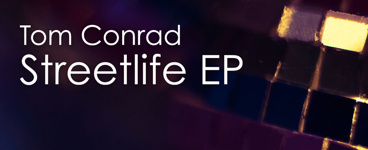 NEW RELEASE – Tom Conrad 'Streetlife EP'