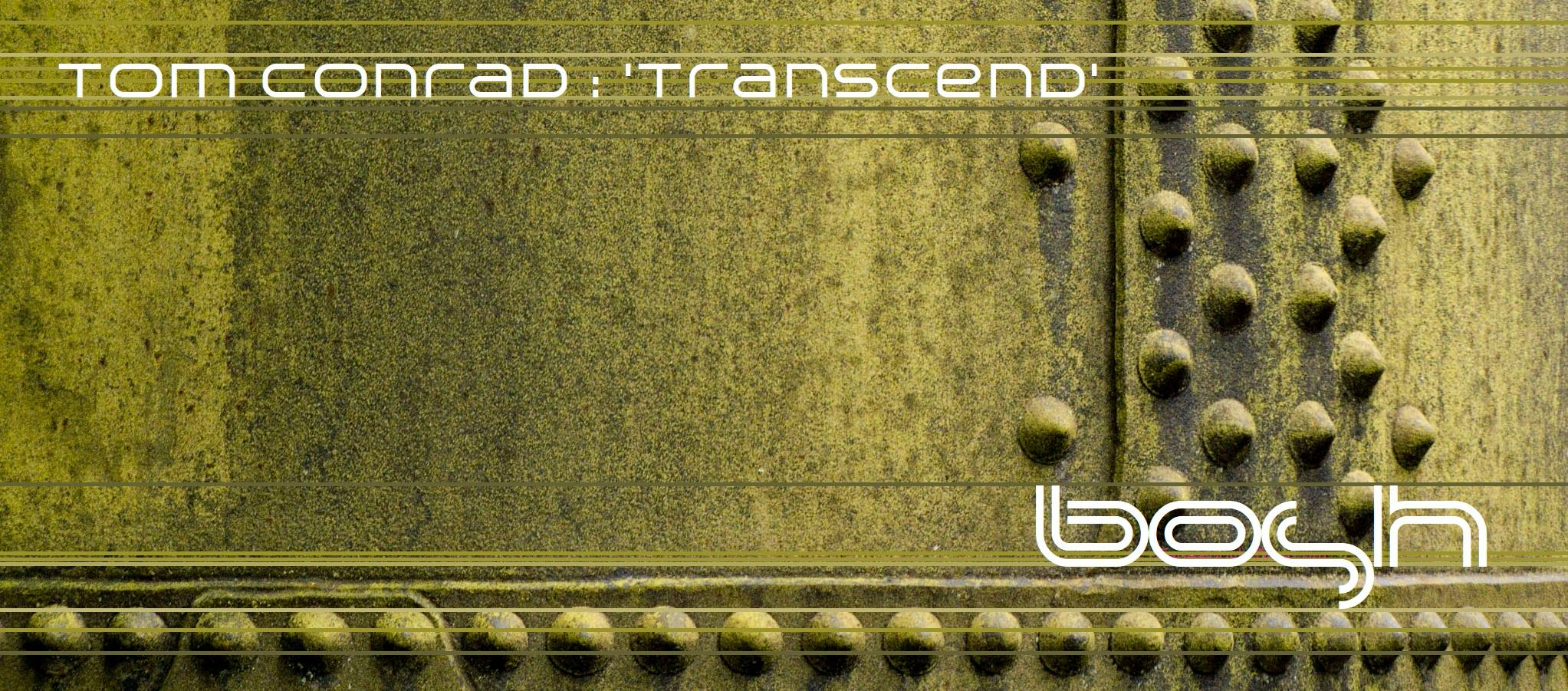NEW RELEASE – Tom Conrad 'Transcend/Spiritual Connection' [Bosh Recordings]