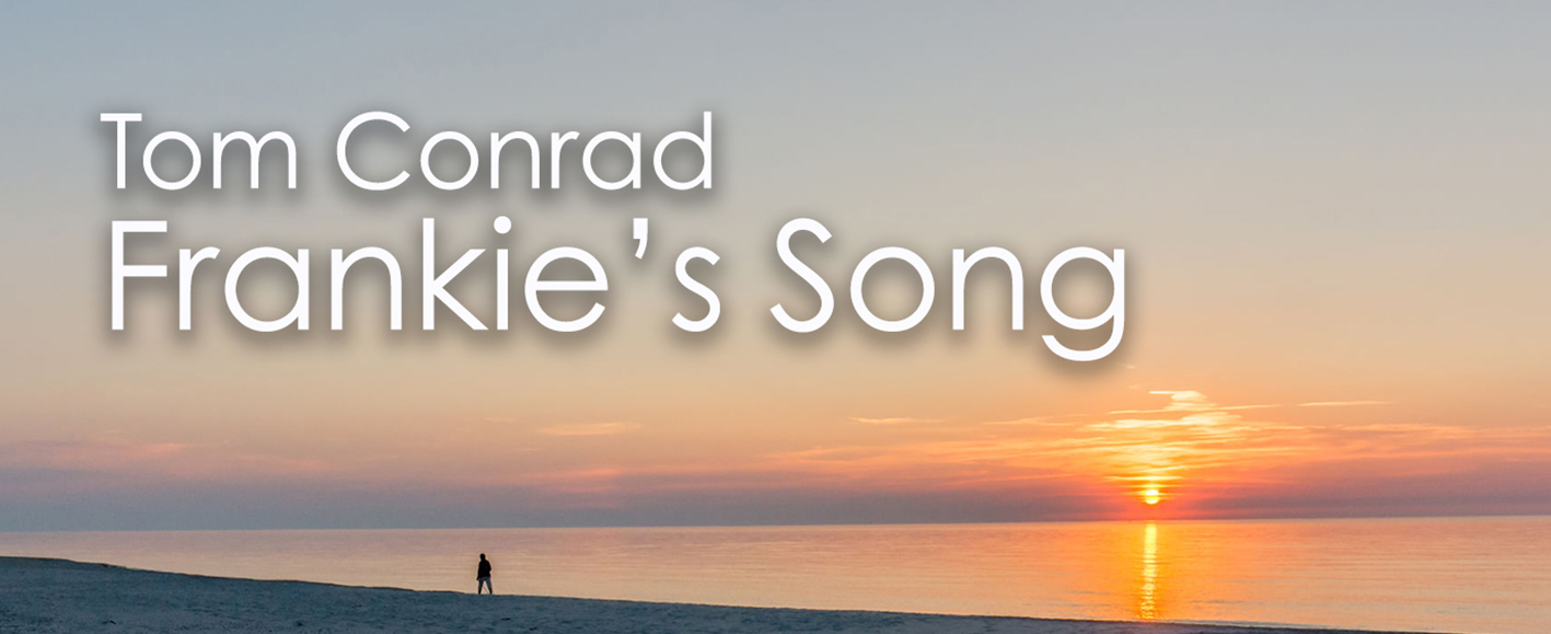 NEW RELEASE – Tom Conrad 'Frankie's Song'