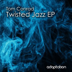 Tom Conrad – Twisted Jazz EP [2020]